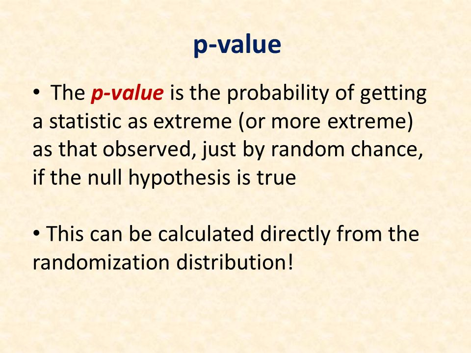 The p-value is the probability of getting a statistic as extreme (or more extreme) as that observed, just by random chance, if the null hypothesis is