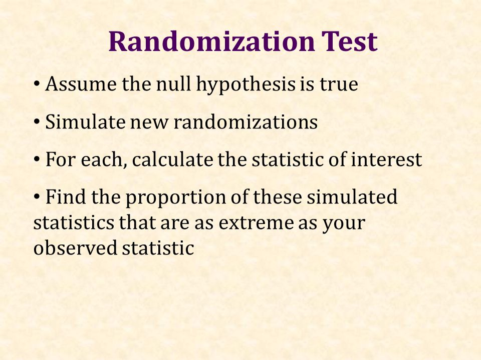 Assume the null hypothesis is true Simulate new randomizations For each, calculate the statistic of interest Find the proportion of these simulated st