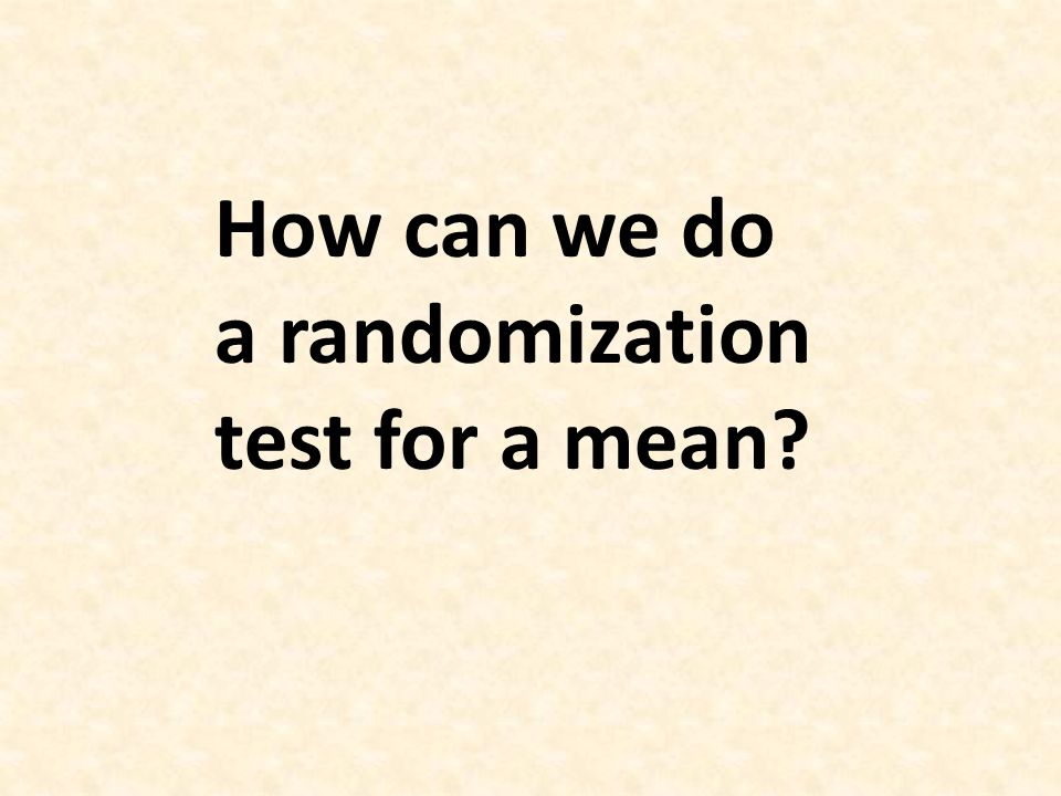 How can we do a randomization test for a mean?