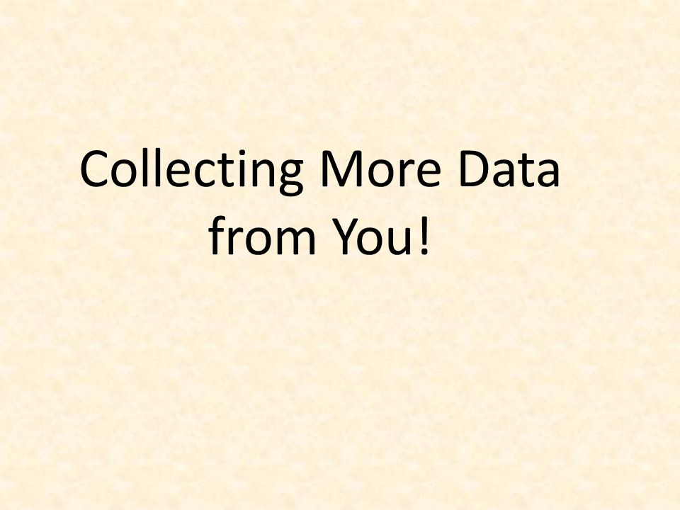 Collecting More Data from You!