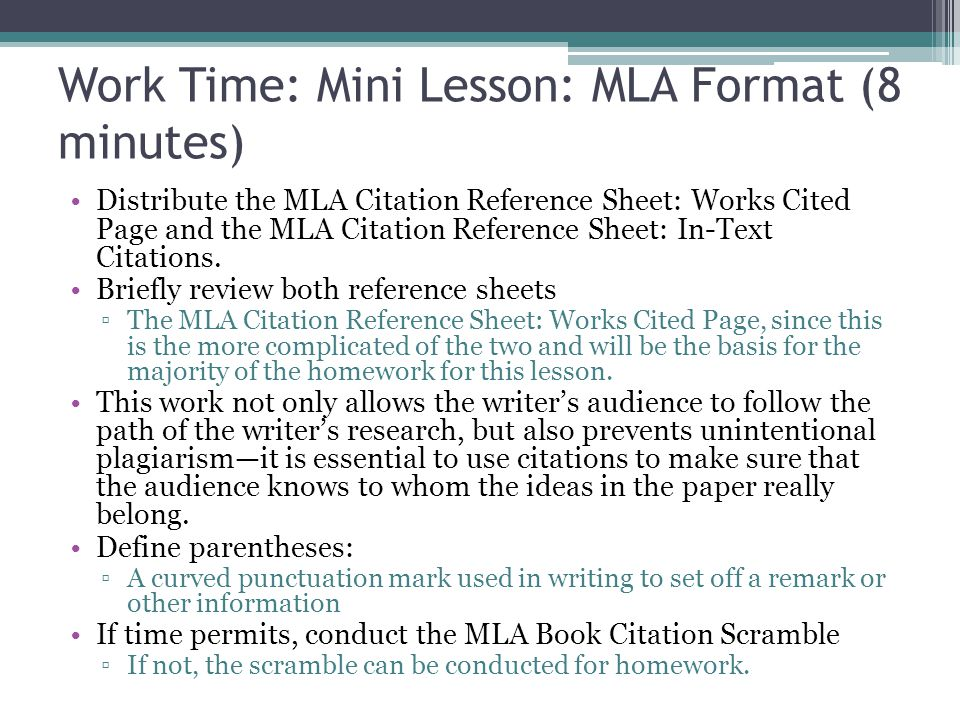 Work Time: Mini Lesson: MLA Format (8 minutes) Distribute the MLA Citation Reference Sheet: Works Cited Page and the MLA Citation Reference Sheet: In-Text Citations.