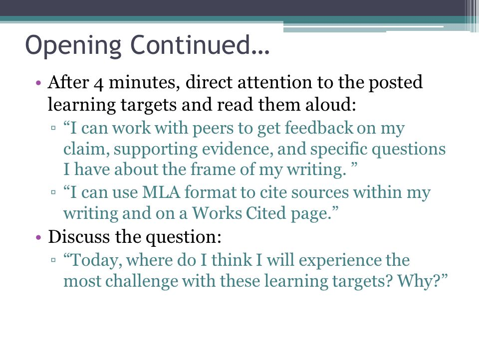 "Opening Continued… After 4 minutes, direct attention to the posted learning targets and read them aloud: ▫""I can work with peers to get feedback on my"