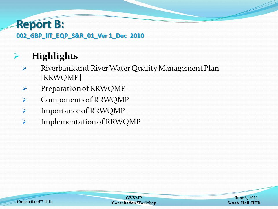 June 3, 2011; Senate Hall, IITD GRBMP Consultation Workshop Consortia of 7 IITs Report B: 002_GBP_IIT_EQP_S&R_01_Ver 1_Dec 2010  Highlights  Riverba