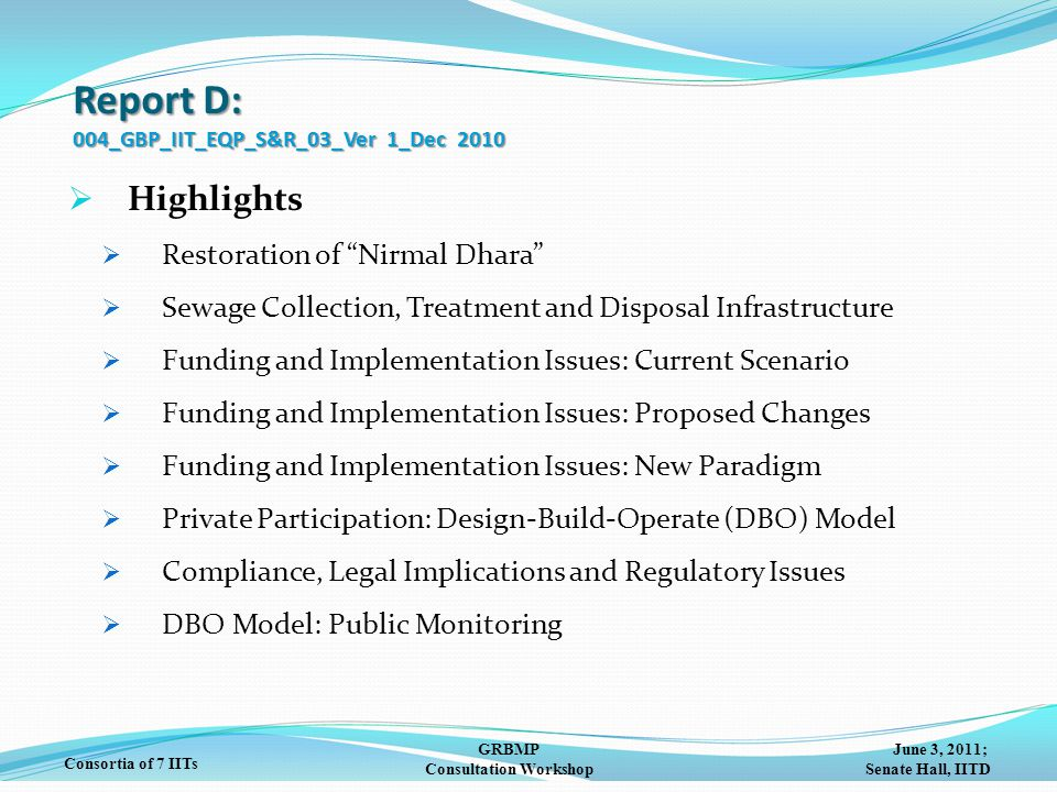 June 3, 2011; Senate Hall, IITD GRBMP Consultation Workshop Consortia of 7 IITs Report D: 004_GBP_IIT_EQP_S&R_03_Ver 1_Dec 2010  Highlights  Restora