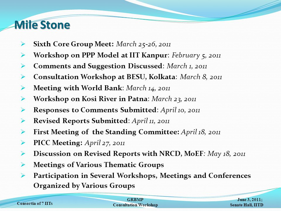 June 3, 2011; Senate Hall, IITD GRBMP Consultation Workshop Consortia of 7 IITs Mile Stone  Sixth Core Group Meet: March 25-26, 2011  Workshop on PP