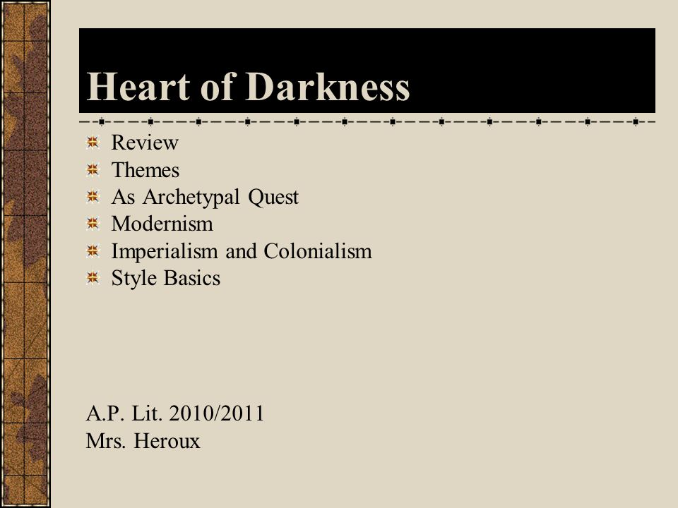 Heart of Darkness Review Themes As Archetypal Quest Modernism Imperialism and Colonialism Style Basics A.P.