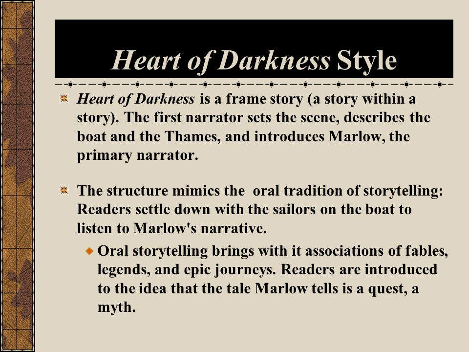 Heart of Darkness Style Heart of Darkness is a frame story (a story within a story).