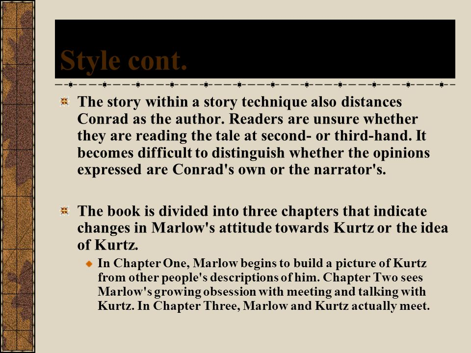 Style cont. The story within a story technique also distances Conrad as the author.