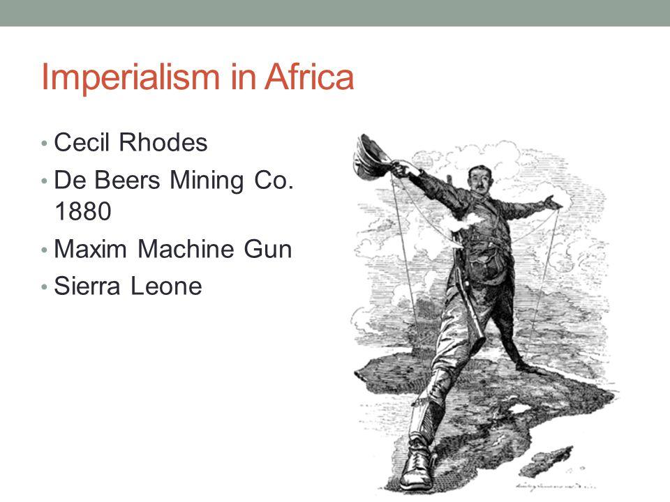 Imperialism in Africa Cecil Rhodes De Beers Mining Co. 1880 Maxim Machine Gun Sierra Leone