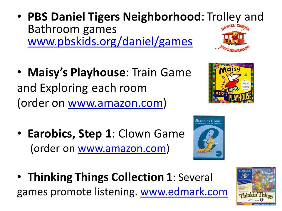 PBS Daniel Tigers Neighborhood: Trolley and Bathroom games www.pbskids.org/daniel/games www.pbskids.org/daniel/games Maisy's Playhouse: Train Game and