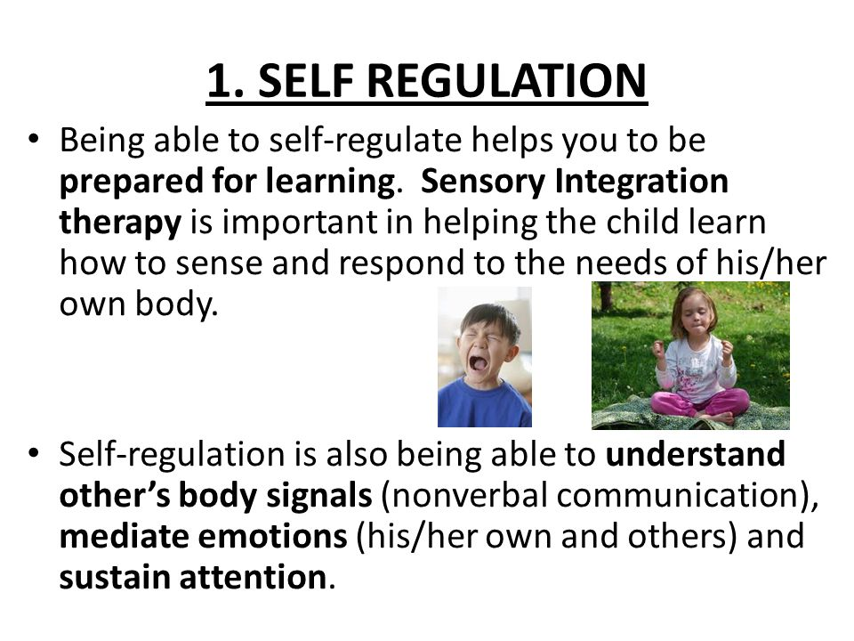1. SELF REGULATION Being able to self-regulate helps you to be prepared for learning.