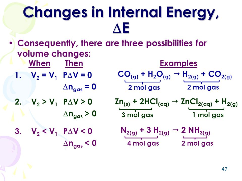 47 Changes in Internal Energy,  E When ThenExamples 1. V 2 = V 1 P  V = 0  n gas = 0 Consequently, there are three possibilities for volume changes