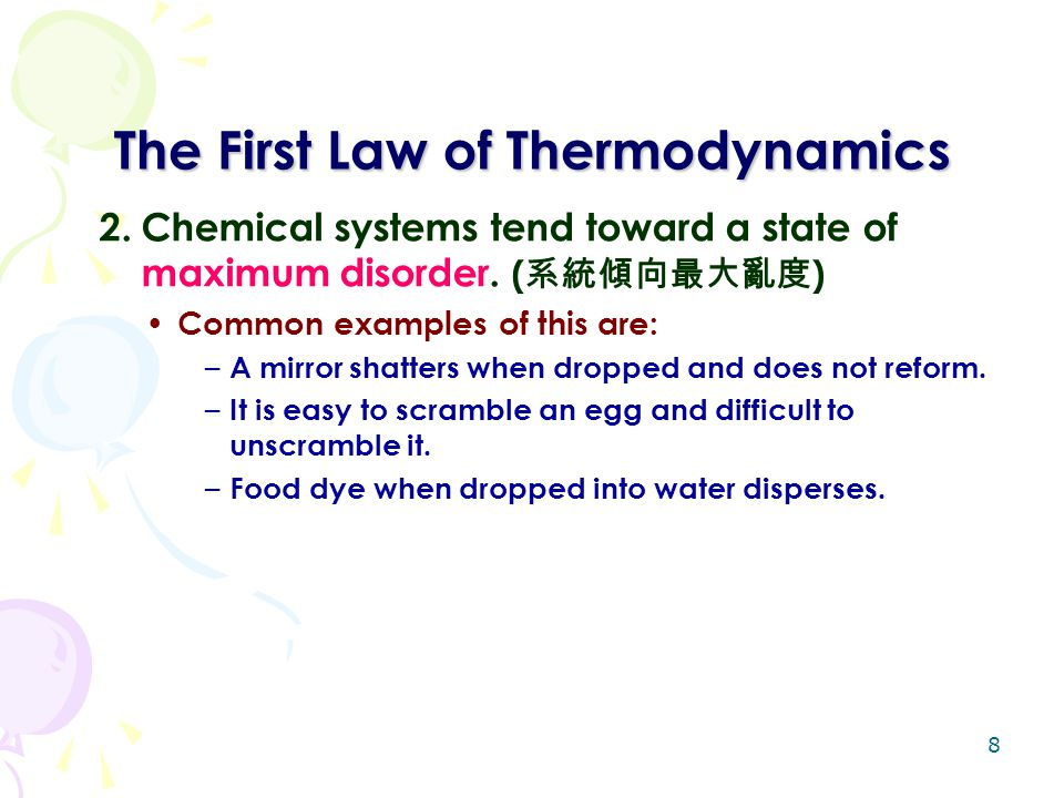 8 The First Law of Thermodynamics 2.Chemical systems tend toward a state of maximum disorder. ( 系統傾向最大亂度 ) Common examples of this are: – A mirror sha
