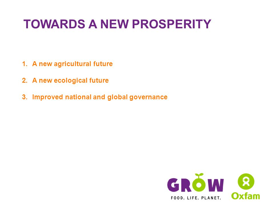 TOWARDS A NEW PROSPERITY 1.A new agricultural future 2.A new ecological future 3.Improved national and global governance