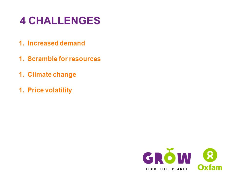4 CHALLENGES 1.Increased demand 1.Scramble for resources 1.Climate change 1.Price volatility