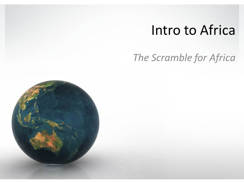Intro to Africa The Scramble for Africa