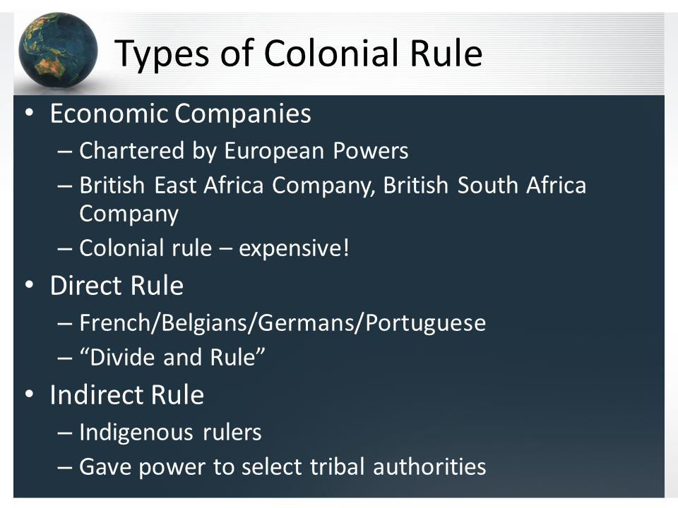 Types of Colonial Rule Economic Companies – Chartered by European Powers – British East Africa Company, British South Africa Company – Colonial rule – expensive.