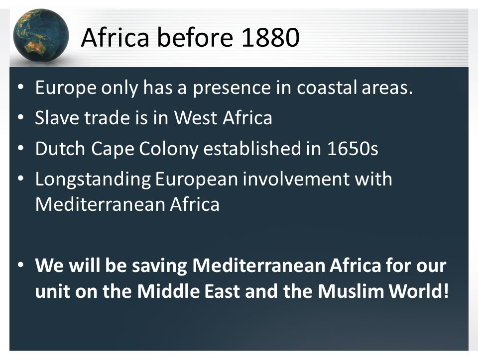 Africa before 1880 Europe only has a presence in coastal areas.