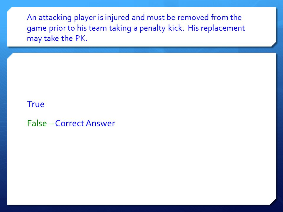 An attacking player is injured and must be removed from the game prior to his team taking a penalty kick.
