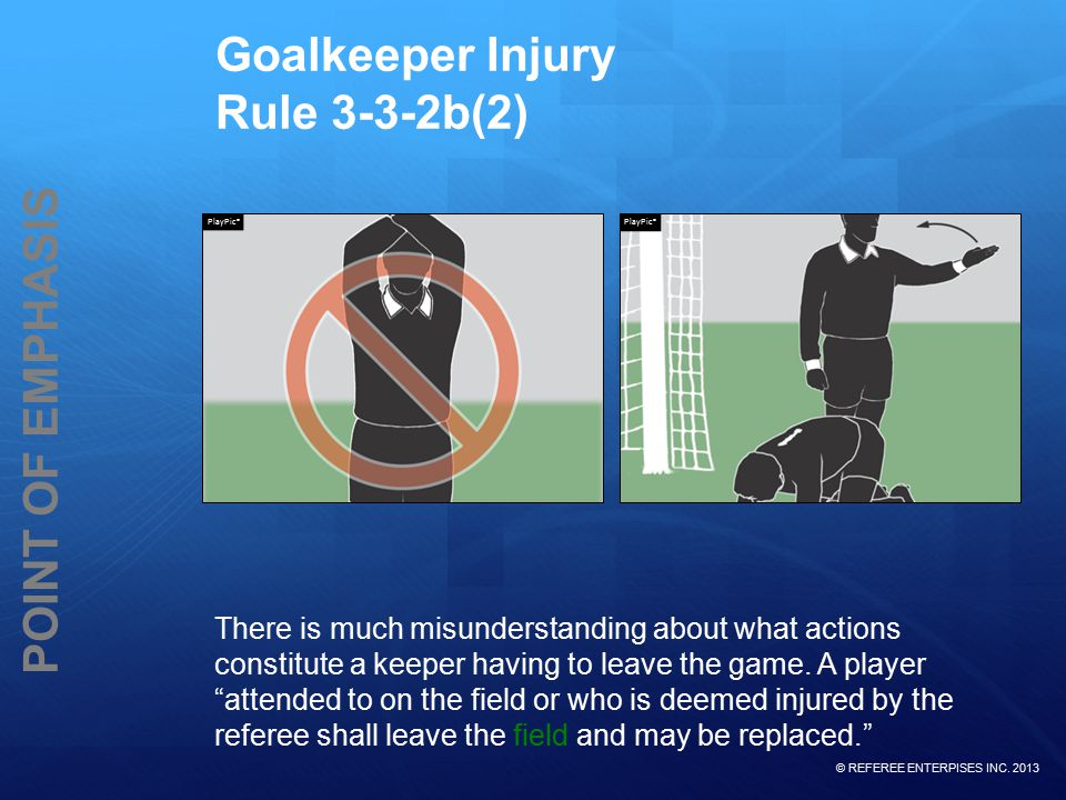 If the referee stops play for the trainer to attend to an injured goalkeeper, the player may remain in the game.