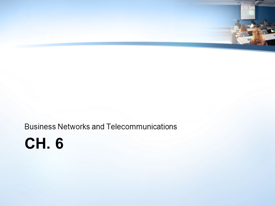 CH. 6 Business Networks and Telecommunications