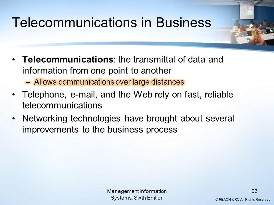 © REACH-CRC All Rights Reserved. Management Information Systems, Sixth Edition 103 Telecommunications in Business