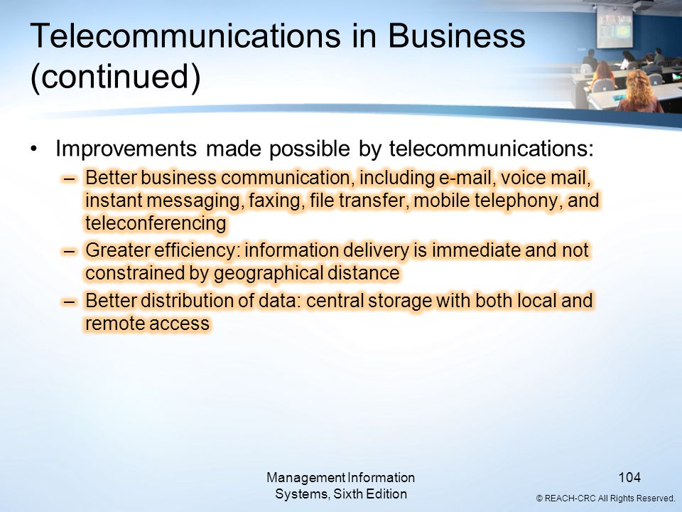 © REACH-CRC All Rights Reserved. Management Information Systems, Sixth Edition 104 Telecommunications in Business (continued)