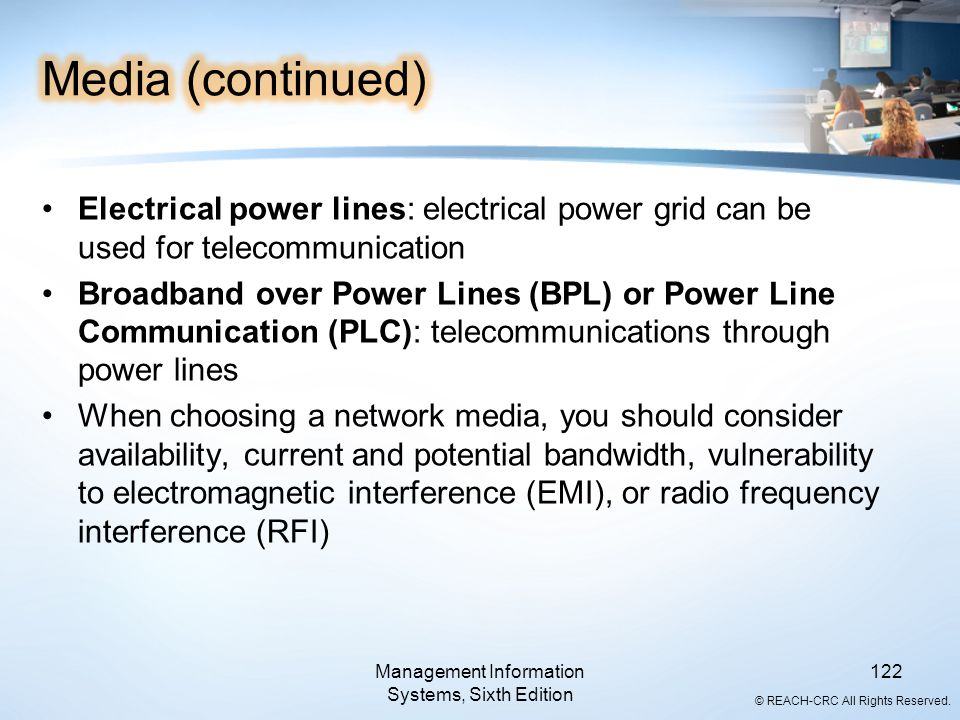 © REACH-CRC All Rights Reserved. Electrical power lines: electrical power grid can be used for telecommunication Broadband over Power Lines (BPL) or P
