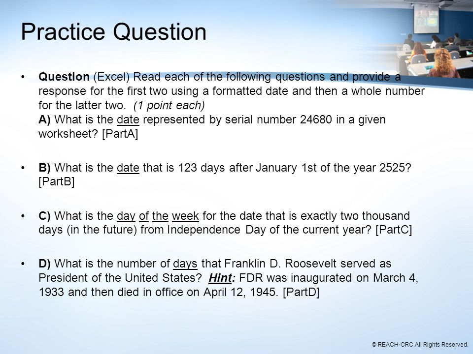 © REACH-CRC All Rights Reserved. Practice Question Question (Excel) Read each of the following questions and provide a response for the first two usin