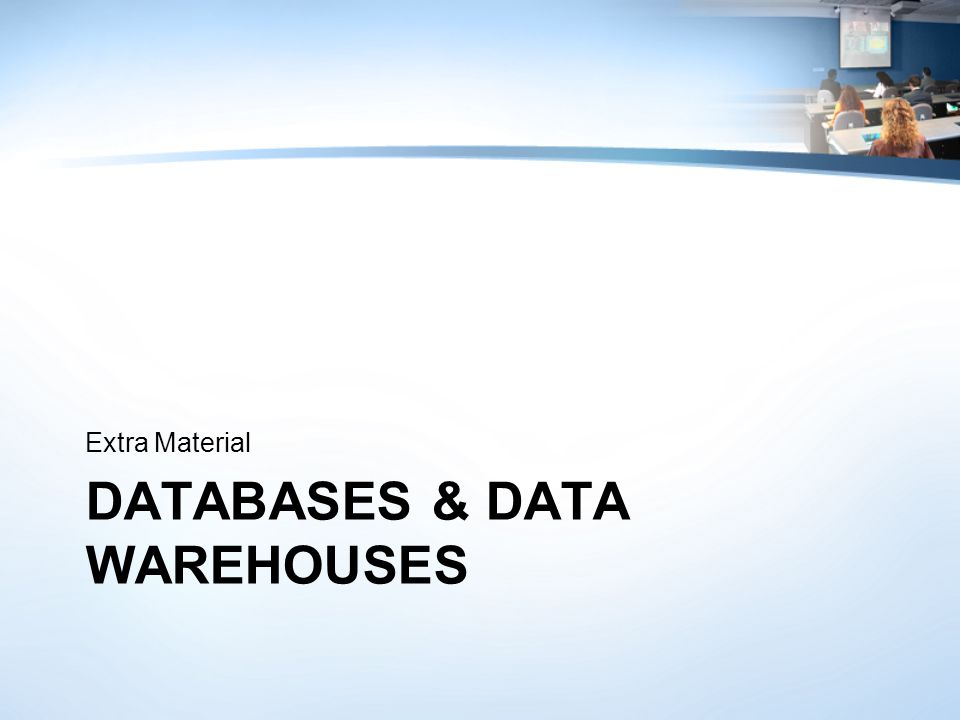 DATABASES & DATA WAREHOUSES Extra Material
