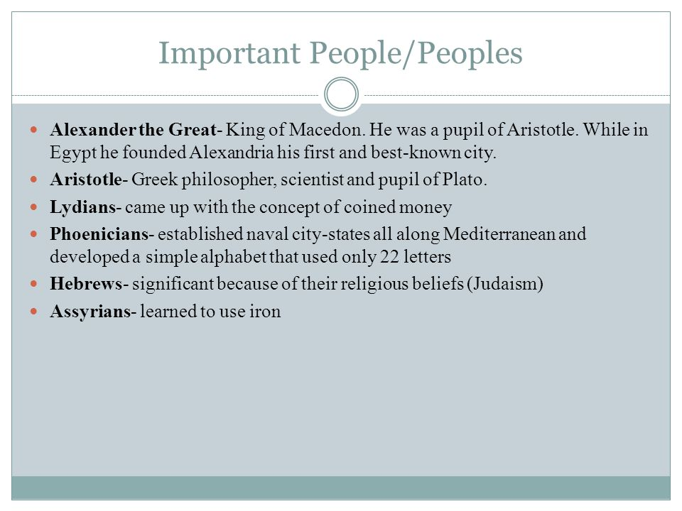 Important People/Peoples Alexander the Great- King of Macedon.