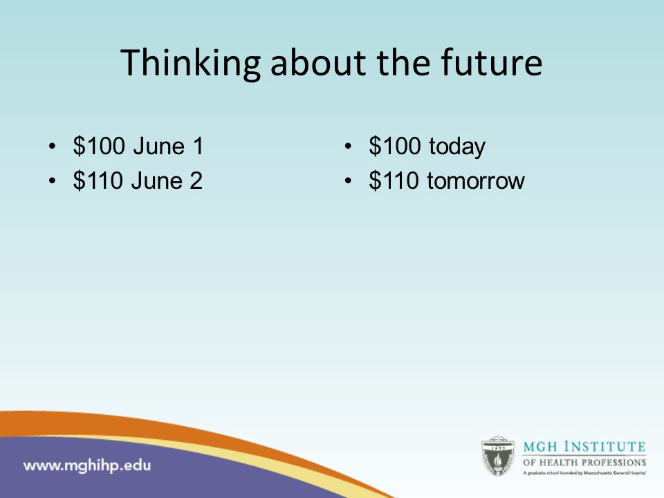 Thinking about the future $100 June 1 $110 June 2 $100 today $110 tomorrow