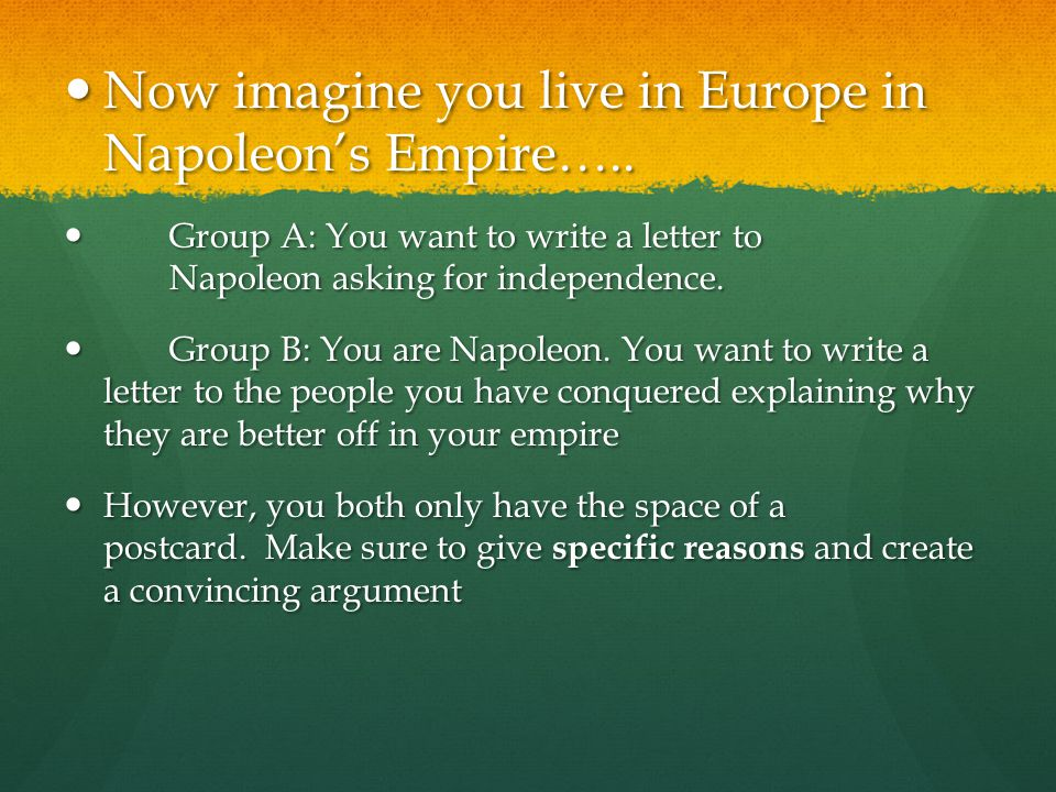 Now imagine you live in Europe in Napoleon's Empire…..