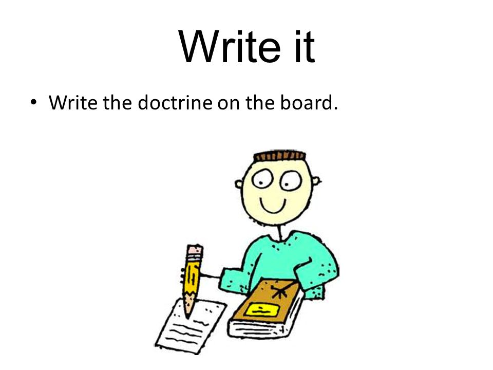 Write it Write the doctrine on the board.
