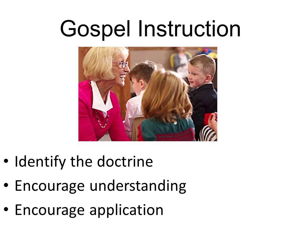 Gospel Instruction Identify the doctrine Encourage understanding Encourage application