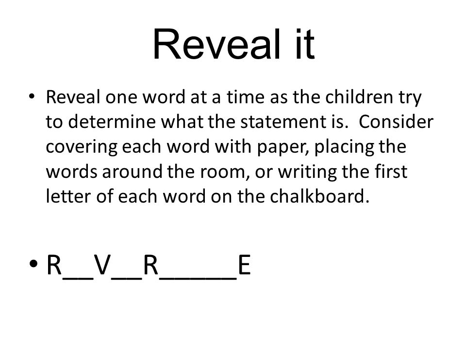 Reveal it Reveal one word at a time as the children try to determine what the statement is.