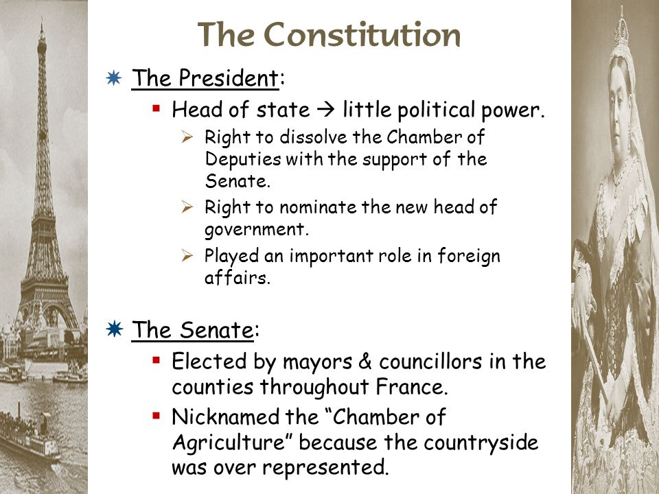 The Constitution * The President:  Head of state  little political power.  Right to dissolve the Chamber of Deputies with the support of the Senate