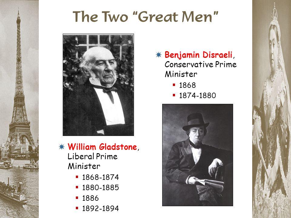 "The Two ""Great Men"" * William Gladstone, Liberal Prime Minister  1868-1874  1880-1885  1886  1892-1894 * Benjamin Disraeli, Conservative Prime Min"