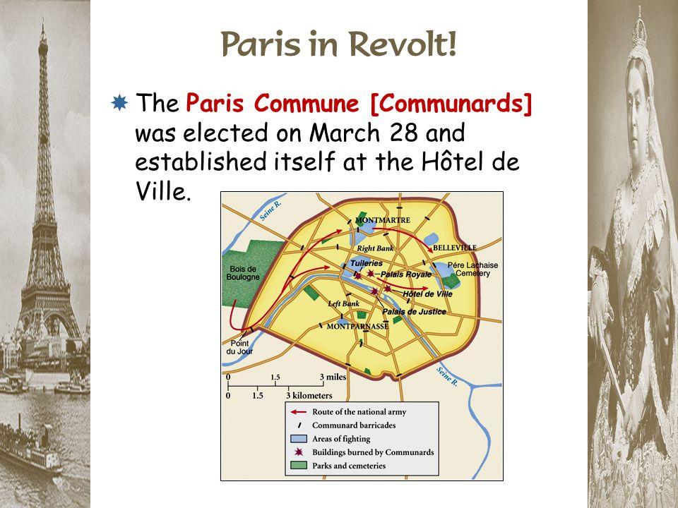 Paris in Revolt!  The Paris Commune [Communards] was elected on March 28 and established itself at the Hôtel de Ville.