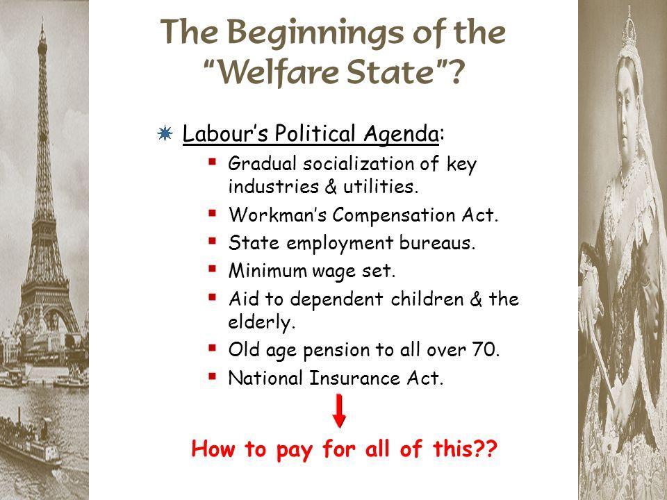 * Labour's Political Agenda:  Gradual socialization of key industries & utilities.  Workman's Compensation Act.  State employment bureaus.  Minimu