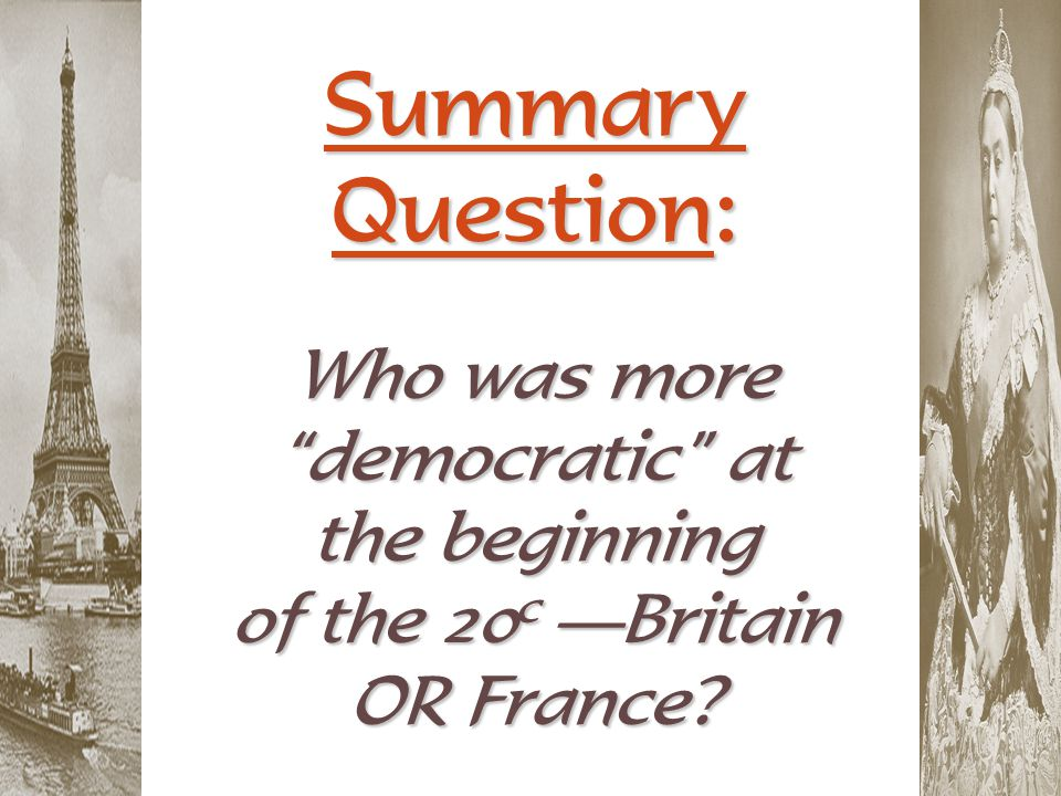 """Summary Question: Who was more """"democratic"""" at the beginning of the 20 c —Britain OR France?"""