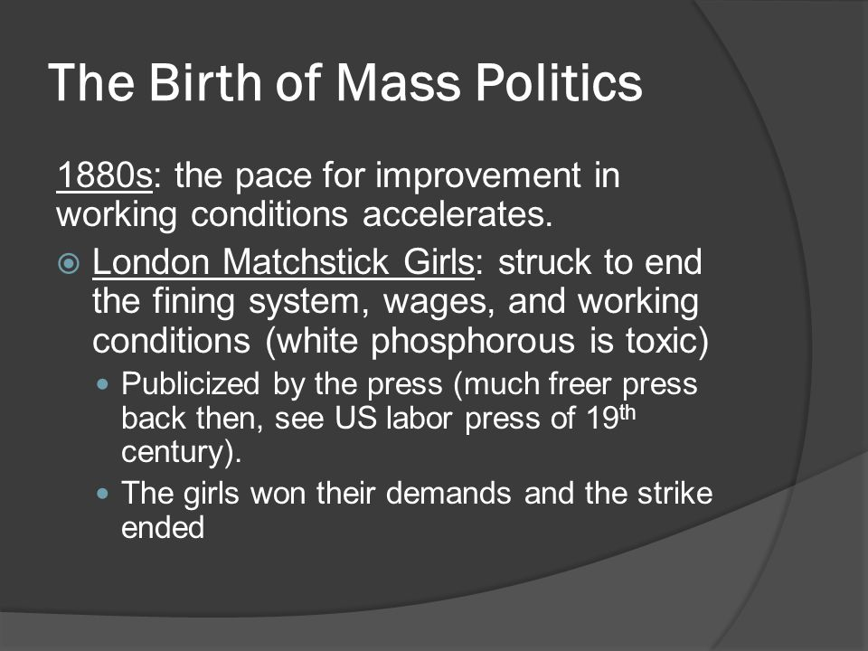 The Birth of Mass Politics 1880s: the pace for improvement in working conditions accelerates.