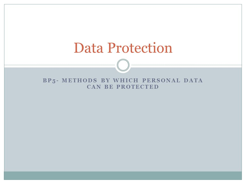 BP5- METHODS BY WHICH PERSONAL DATA CAN BE PROTECTED Data Protection