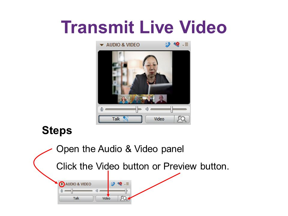 Transmit Live Video Steps Open the Audio & Video panel Click the Video button or Preview button.