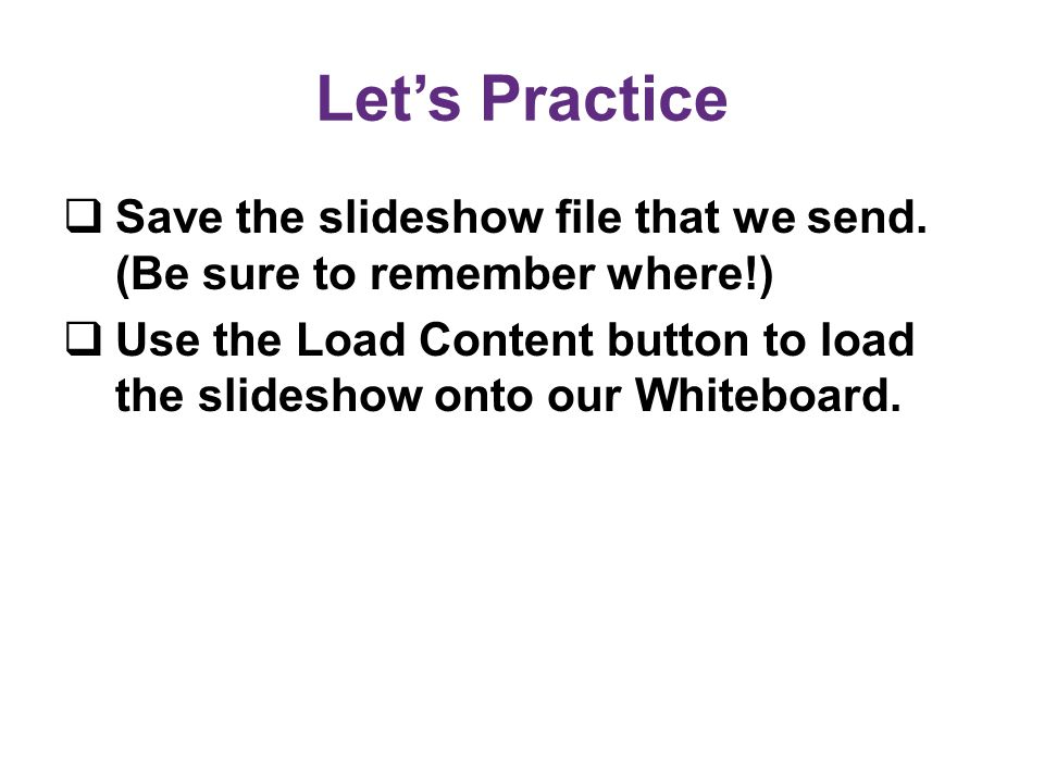 Let's Practice  Save the slideshow file that we send.
