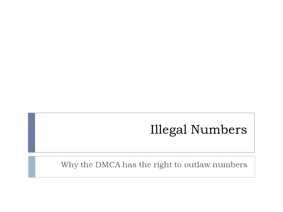 Illegal Numbers Why the DMCA has the right to outlaw numbers
