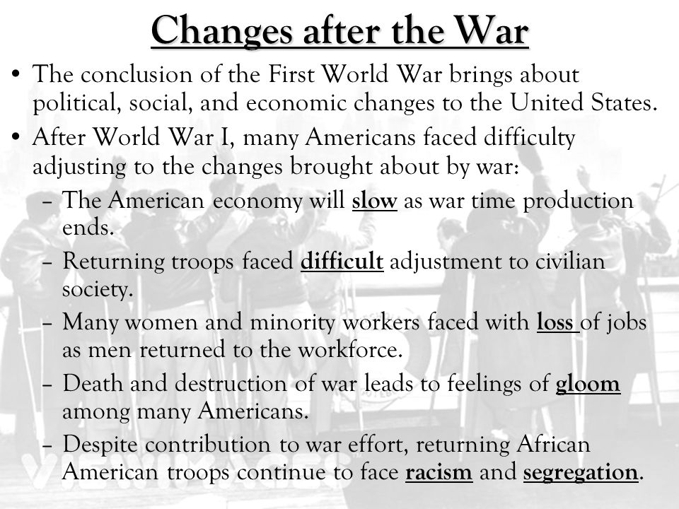 Changes after the War The conclusion of the First World War brings about political, social, and economic changes to the United States.