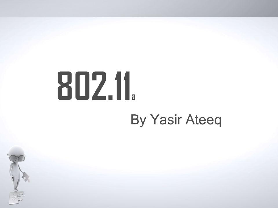802.11 a By Yasir Ateeq