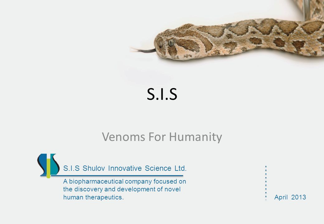 S.I.S Venoms For Humanity S.I.S Shulov Innovative Science Ltd. A biopharmaceutical company focused on the discovery and development of novel human the