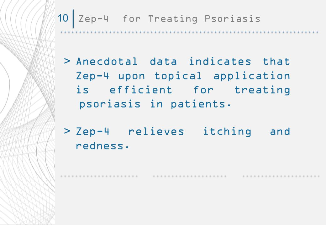 Zep-4 for Treating Psoriasis10 >Anecdotal data indicates that Zep-4 upon topical application is efficient for treating psoriasis in patients.